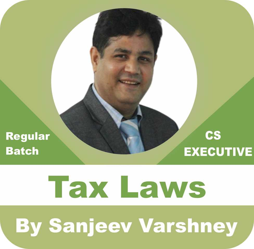 CS Executive Tax Laws Regular Batch by Sanjeev Varshney