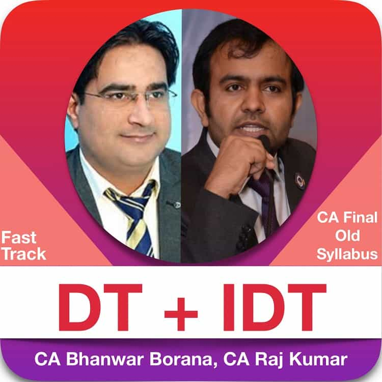 CA Final DT and IDT Latest Fast Track Batch Combo For May and November Twenty One Old Syllabus By CA Bhanwar Borana and CA Raj Kumar